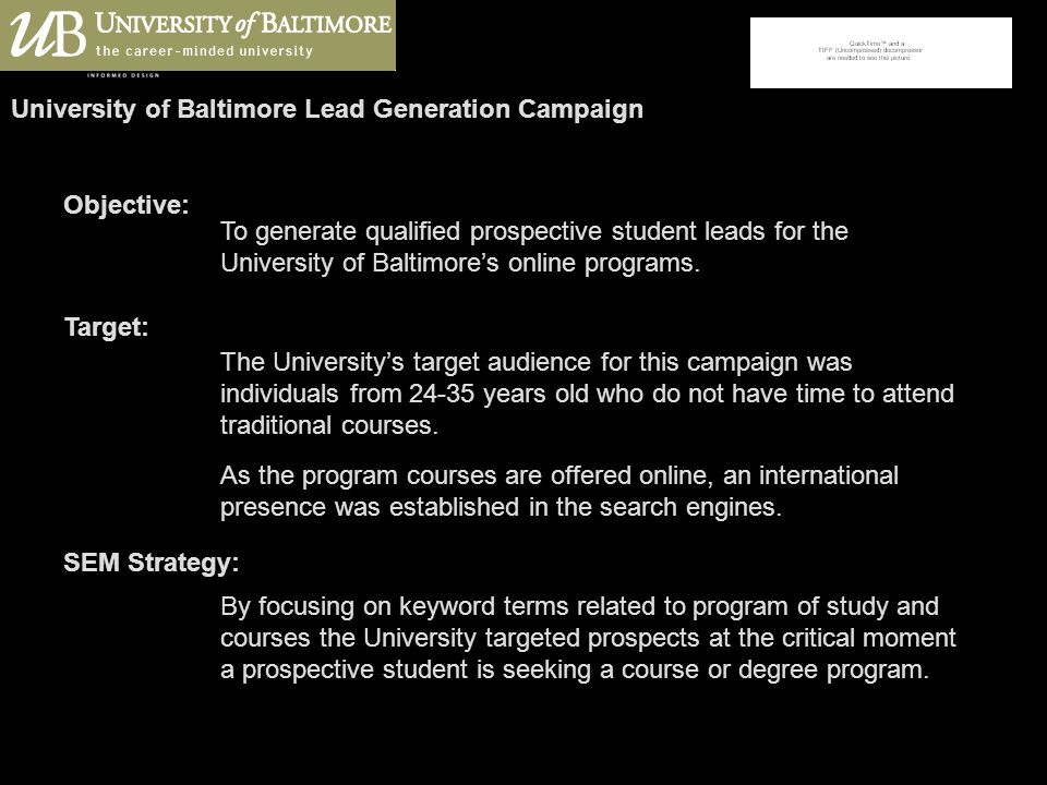 University of Baltimore Lead Generation Campaign Objective: To generate qualified prospective student leads for the University of Baltimores online programs.