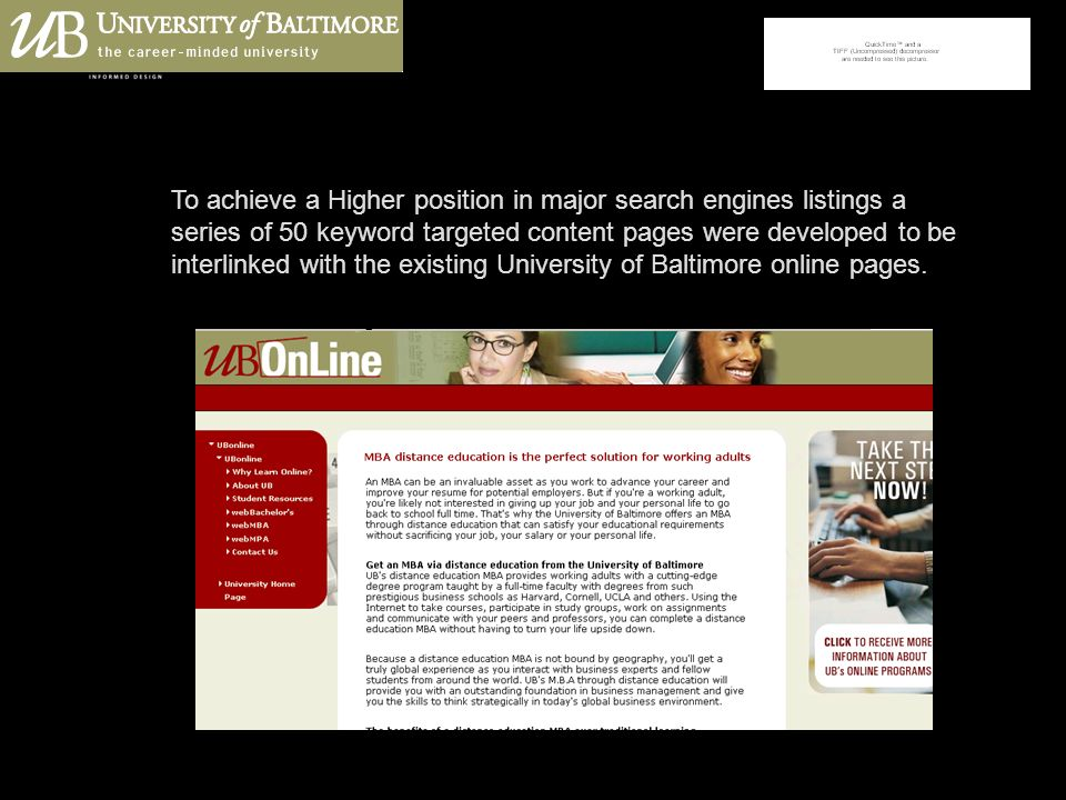 University of Baltimore Lead Generation Campaign SEO Strategy To achieve a Higher position in major search engines listings a series of 50 keyword targeted content pages were developed to be interlinked with the existing University of Baltimore online pages.