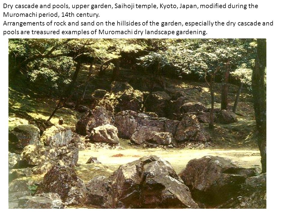 Dry cascade and pools, upper garden, Saihoji temple, Kyoto, Japan, modified during the Muromachi period, 14th century. Arrangements of rock and sand o