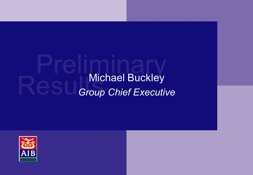 Preliminary Results Michael Buckley Group Chief Executive