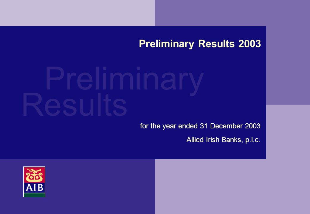 Preliminary Results Preliminary Results 2003 for the year ended 31 December 2003 Allied Irish Banks, p.l.c.