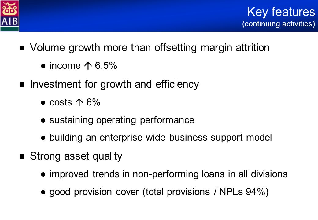 Key features (continuing activities) Volume growth more than offsetting margin attrition income 6.5% Investment for growth and efficiency costs 6% sus