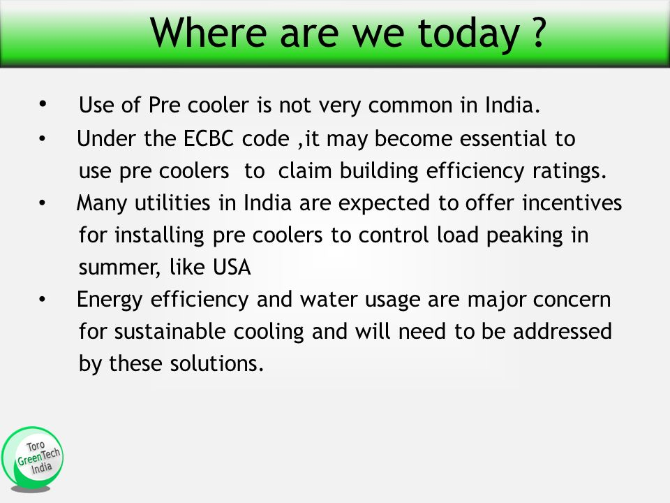 Where are we today . Use of Pre cooler is not very common in India.
