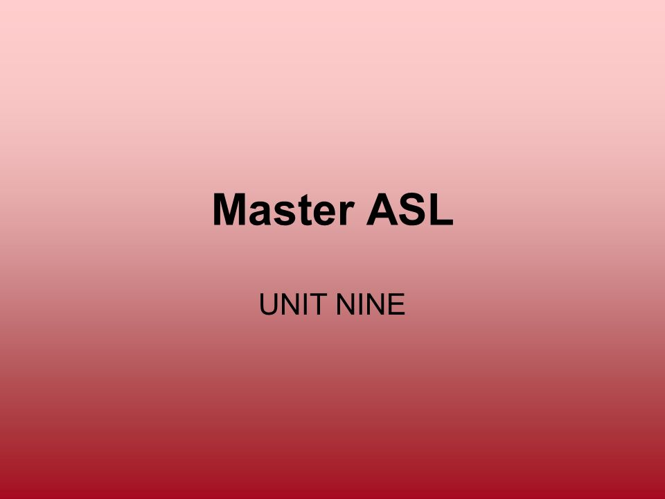 Master ASL UNIT NINE