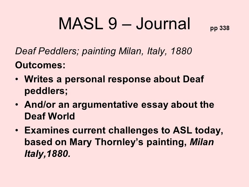 MASL 9 – Journal Deaf Peddlers; painting Milan, Italy, 1880 Outcomes: Writes a personal response about Deaf peddlers; And/or an argumentative essay ab