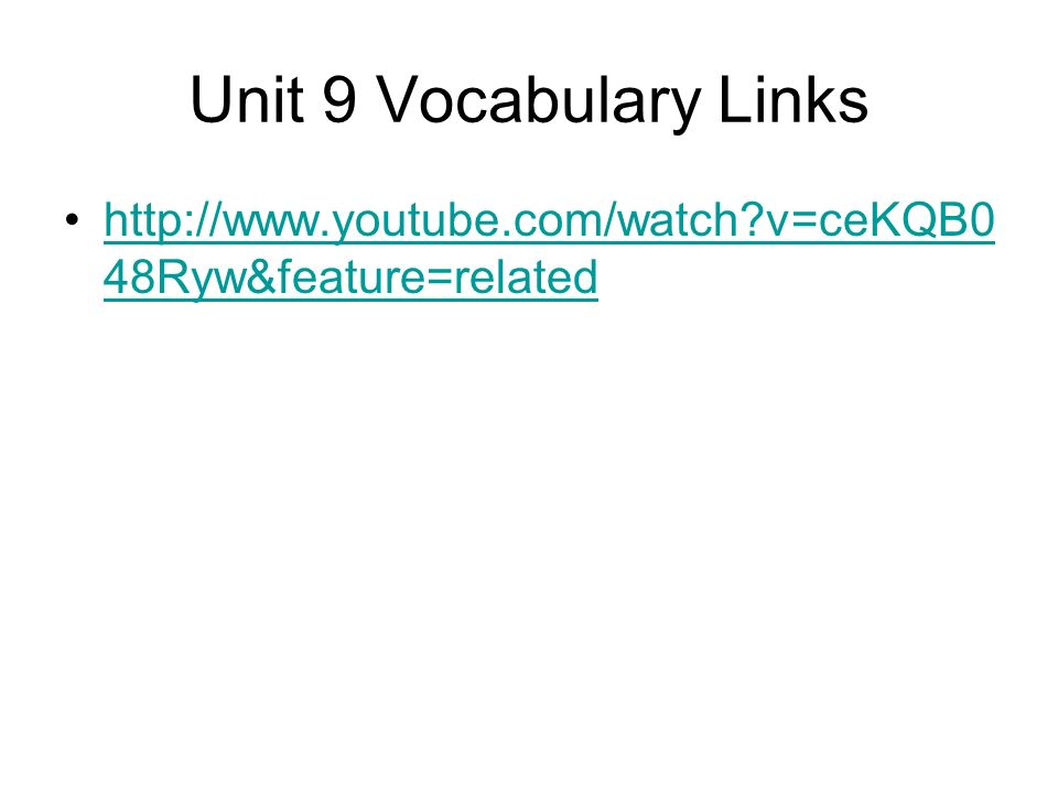 Unit 9 Vocabulary Links http://www.youtube.com/watch?v=ceKQB0 48Ryw&feature=relatedhttp://www.youtube.com/watch?v=ceKQB0 48Ryw&feature=related