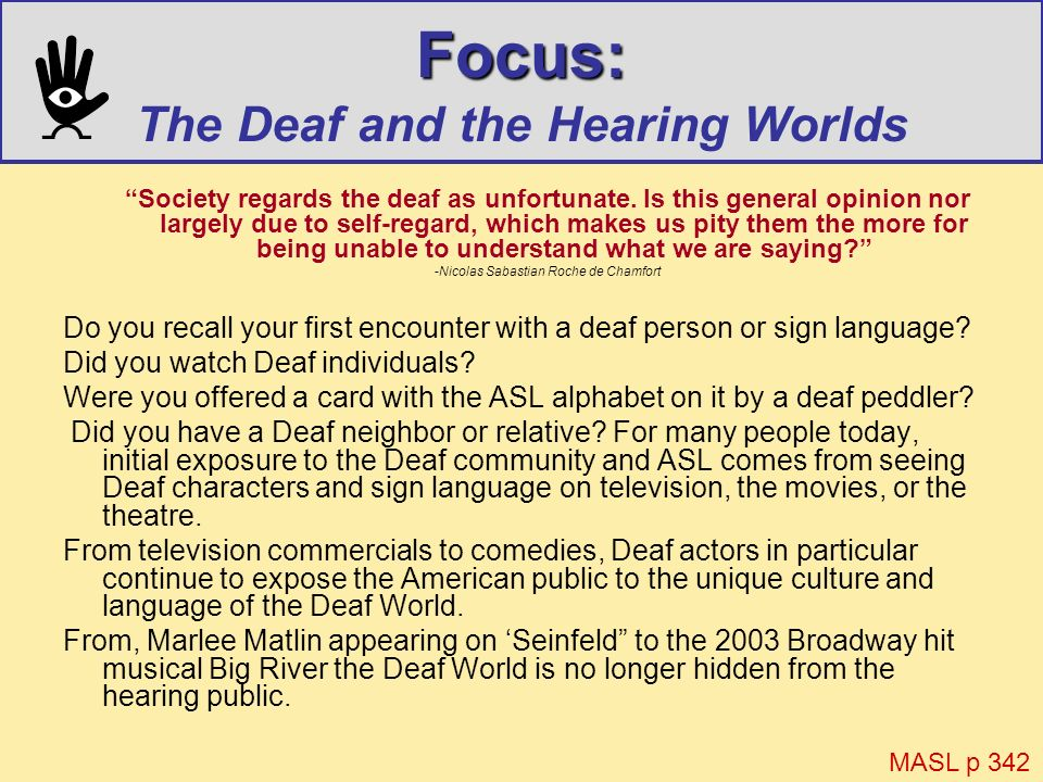 Focus: Focus: The Deaf and the Hearing Worlds Society regards the deaf as unfortunate. Is this general opinion nor largely due to self-regard, which m