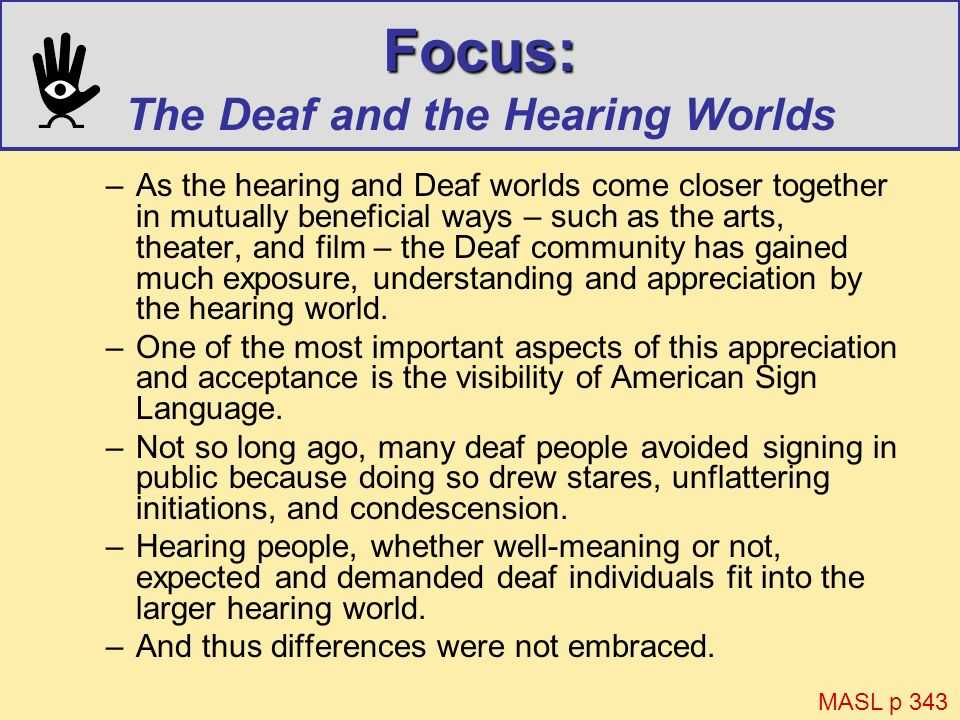 Focus: Focus: The Deaf and the Hearing Worlds –As the hearing and Deaf worlds come closer together in mutually beneficial ways – such as the arts, the