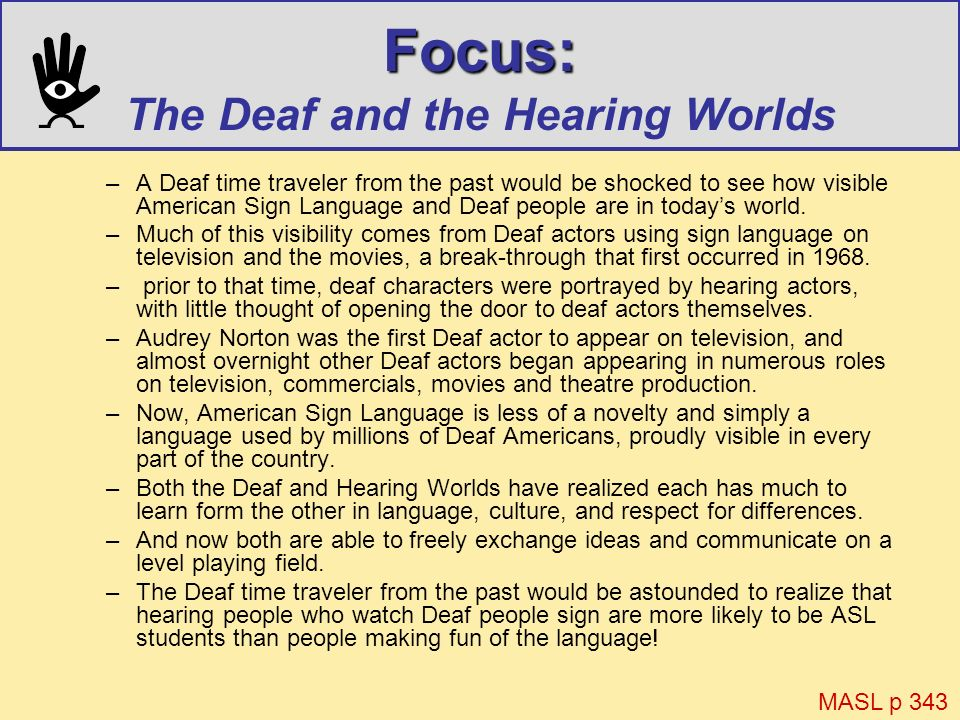 Focus: Focus: The Deaf and the Hearing Worlds –A Deaf time traveler from the past would be shocked to see how visible American Sign Language and Deaf