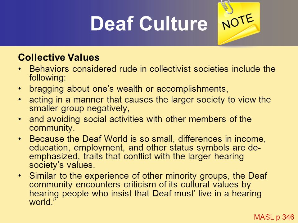 Deaf Culture Collective Values Behaviors considered rude in collectivist societies include the following: bragging about ones wealth or accomplishment