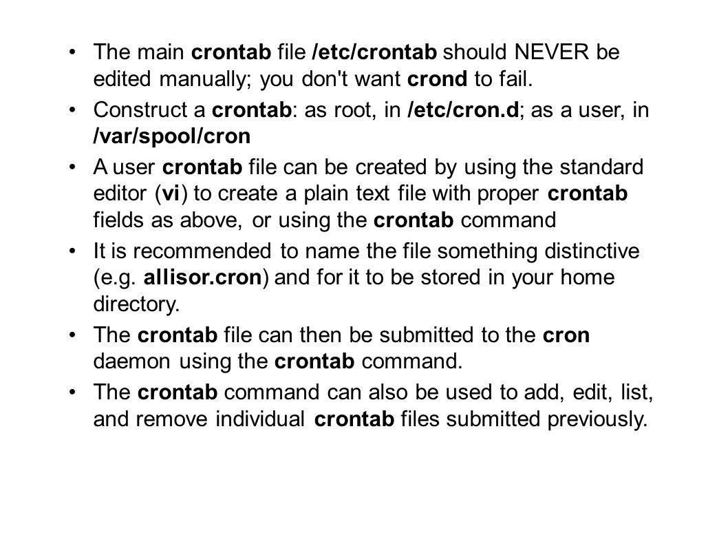 The main crontab file /etc/crontab should NEVER be edited manually; you don't want crond to fail. Construct a crontab: as root, in /etc/cron.d; as a u