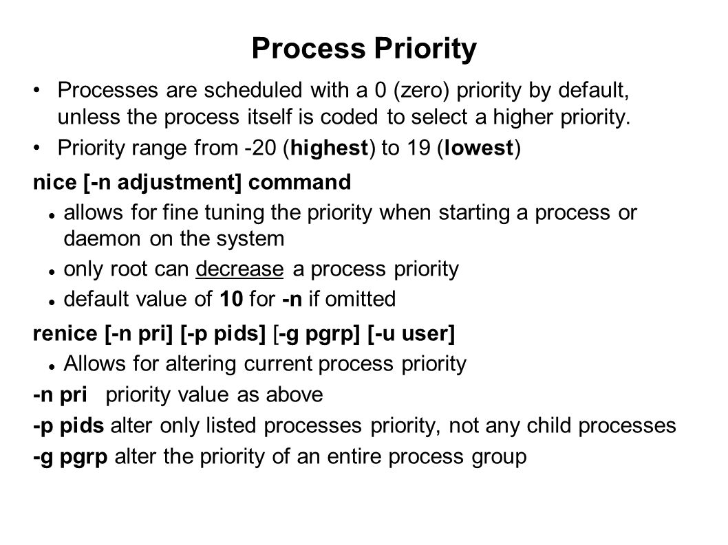 Process Priority Processes are scheduled with a 0 (zero) priority by default, unless the process itself is coded to select a higher priority. Priority
