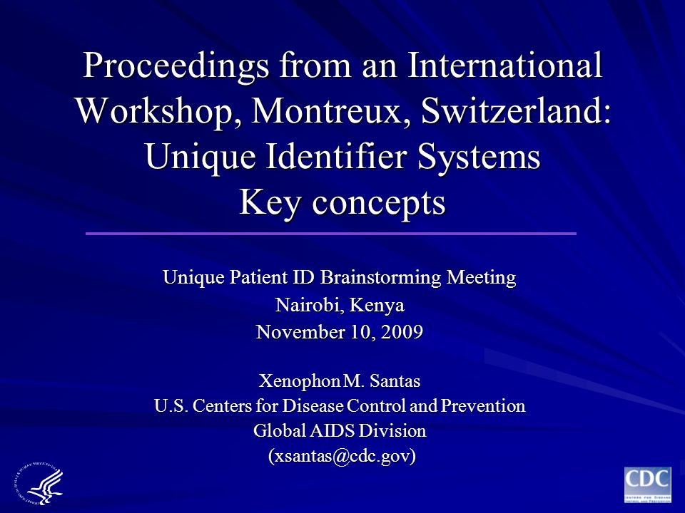 Proceedings from an International Workshop, Montreux, Switzerland: Unique Identifier Systems Key concepts Unique Patient ID Brainstorming Meeting Nair