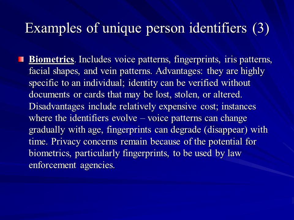 Examples of unique person identifiers (3) Biometrics. Includes voice patterns, fingerprints, iris patterns, facial shapes, and vein patterns. Advantag