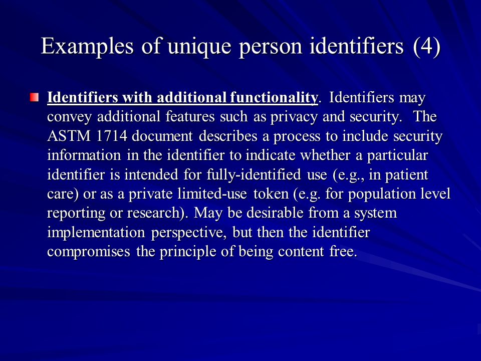 Examples of unique person identifiers (4) Identifiers with additional functionality. Identifiers may convey additional features such as privacy and se