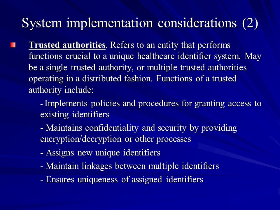 System implementation considerations (2) Trusted authorities. Refers to an entity that performs functions crucial to a unique healthcare identifier sy