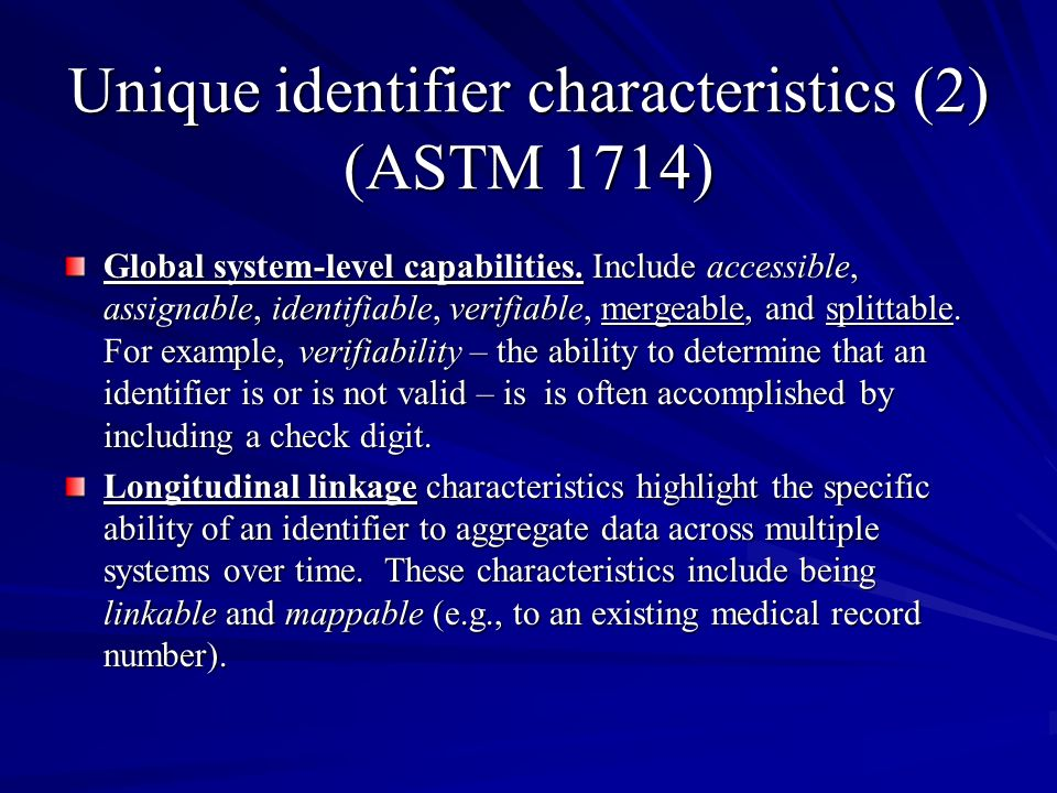 Unique identifier characteristics (2) (ASTM 1714) Global system-level capabilities.