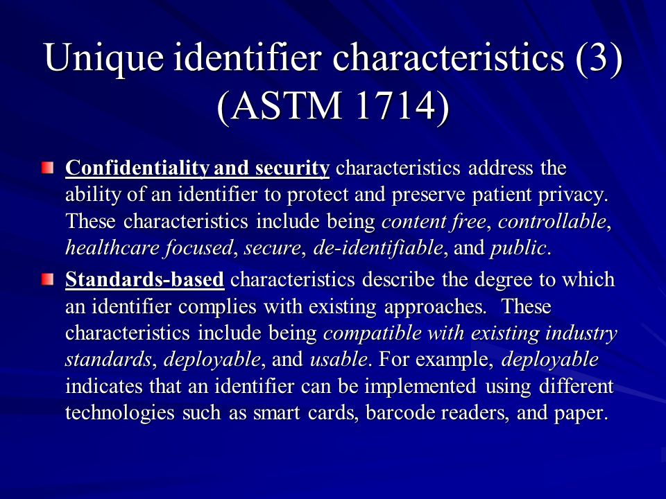 Unique identifier characteristics (3) (ASTM 1714) Confidentiality and security characteristics address the ability of an identifier to protect and preserve patient privacy.