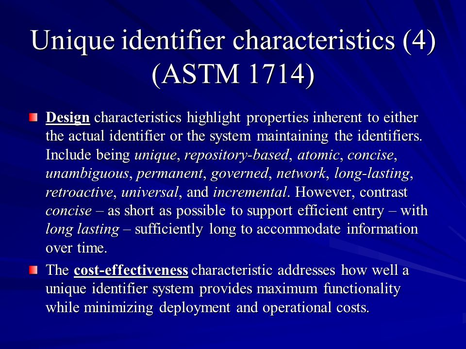 Unique identifier characteristics (4) (ASTM 1714) Design characteristics highlight properties inherent to either the actual identifier or the system m