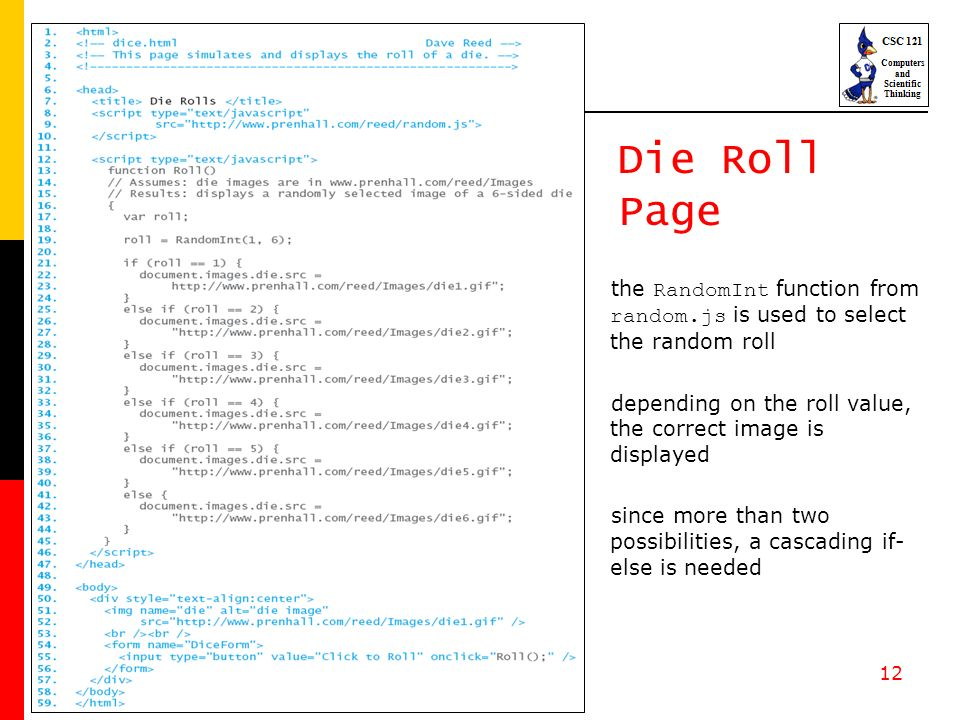 12 Die Roll Page the RandomInt function from random.js is used to select the random roll depending on the roll value, the correct image is displayed since more than two possibilities, a cascading if- else is needed
