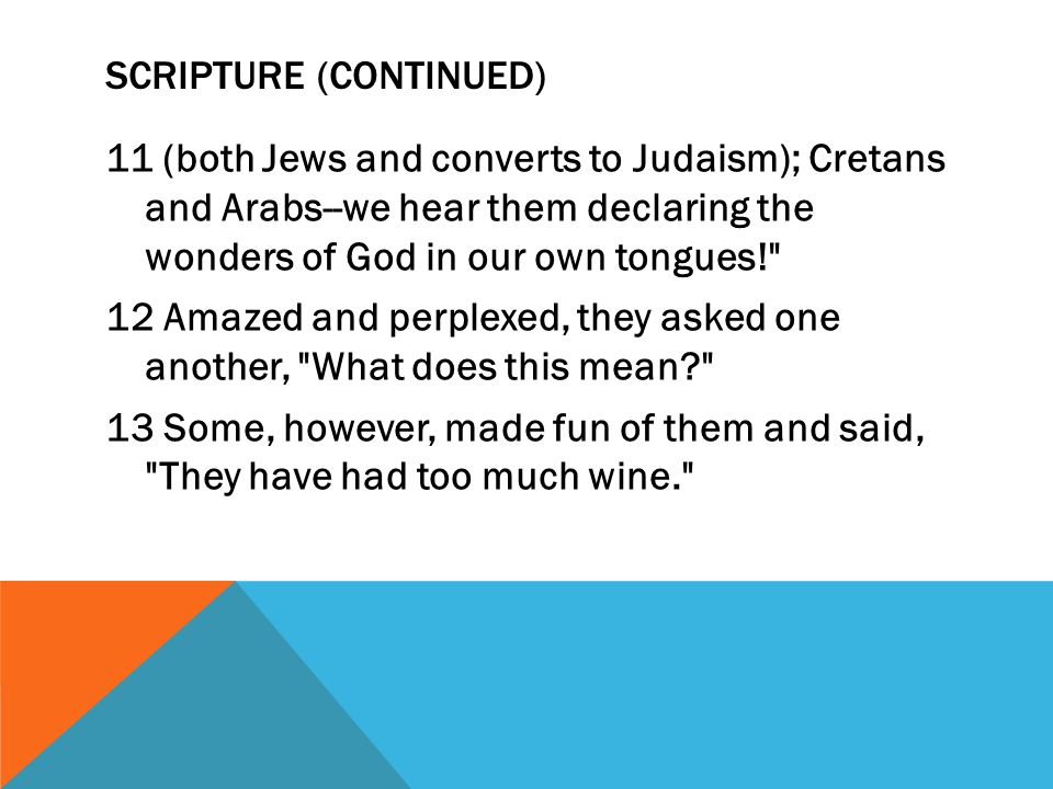 SCRIPTURE (CONTINUED) 11 (both Jews and converts to Judaism); Cretans and Arabs--we hear them declaring the wonders of God in our own tongues!
