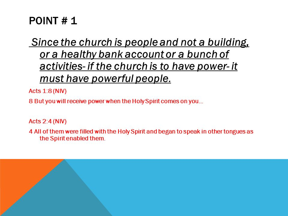 POINT # 1 Since the church is people and not a building, or a healthy bank account or a bunch of activities- if the church is to have power- it must h