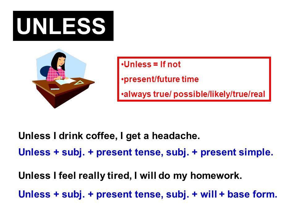 Unless I feel really tired, I will do my homework.
