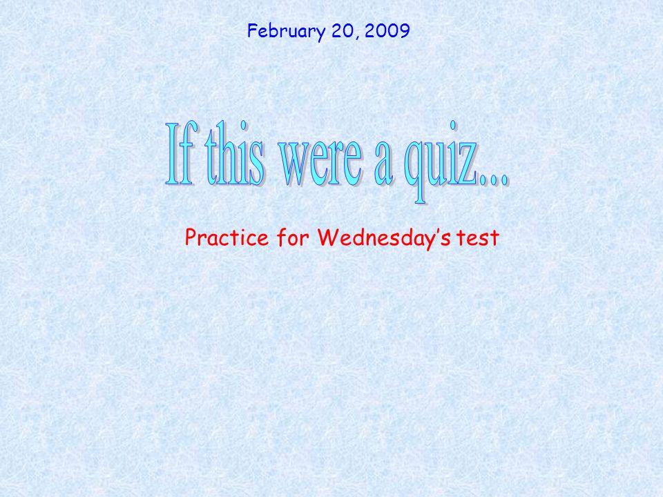 Practice for Wednesdays test February 20, 2009