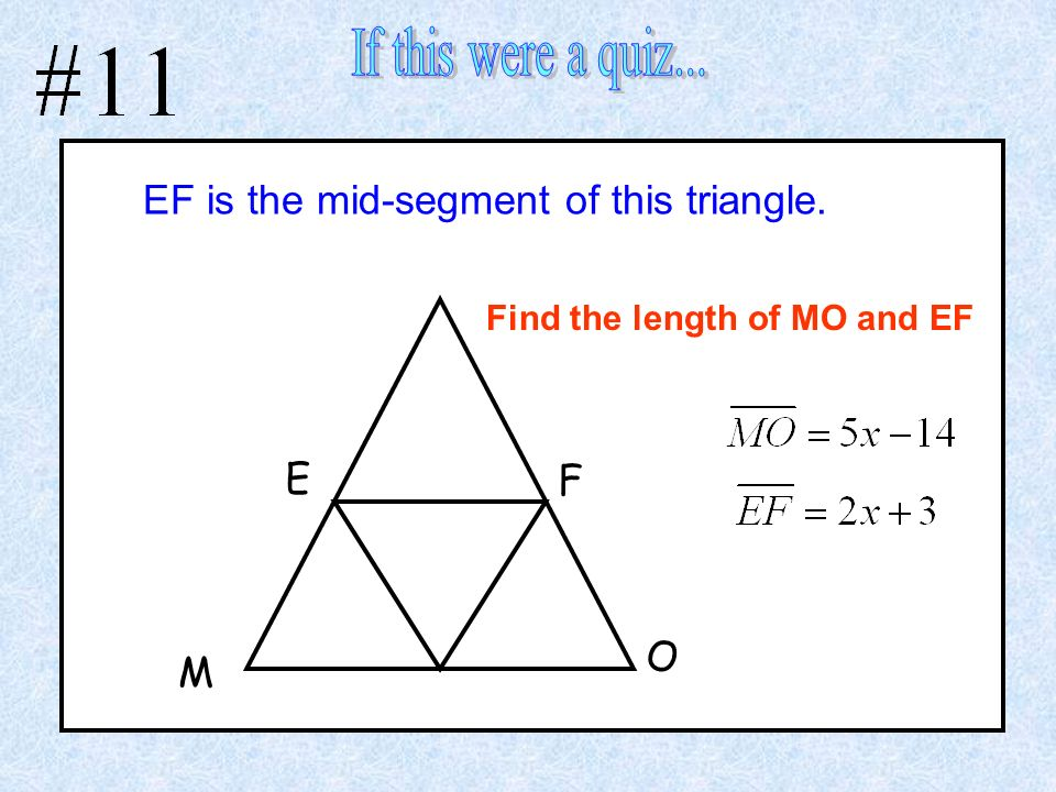 EF is the mid-segment of this triangle. E F O M Find the length of MO and EF