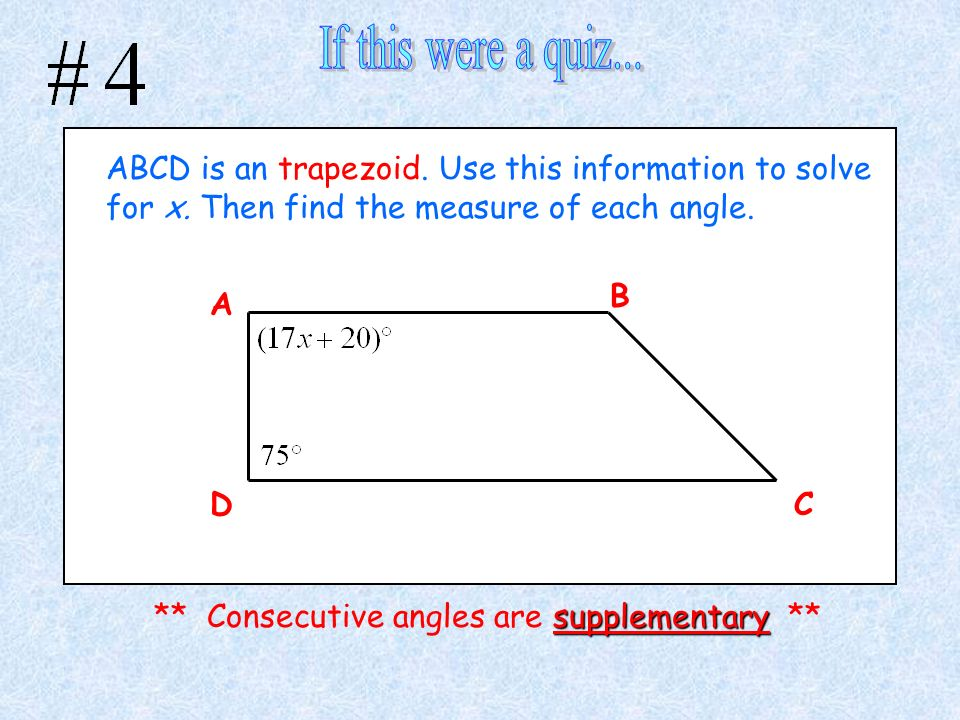 ABCD is an trapezoid. Use this information to solve for x. Then find the measure of each angle. A C B D supplementary ** Consecutive angles are supple