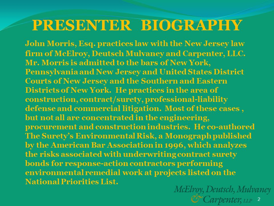 2 PRESENTER BIOGRAPHY John Morris, Esq. practices law with the New Jersey law firm of McElroy, Deutsch Mulvaney and Carpenter, LLC. Mr. Morris is admi