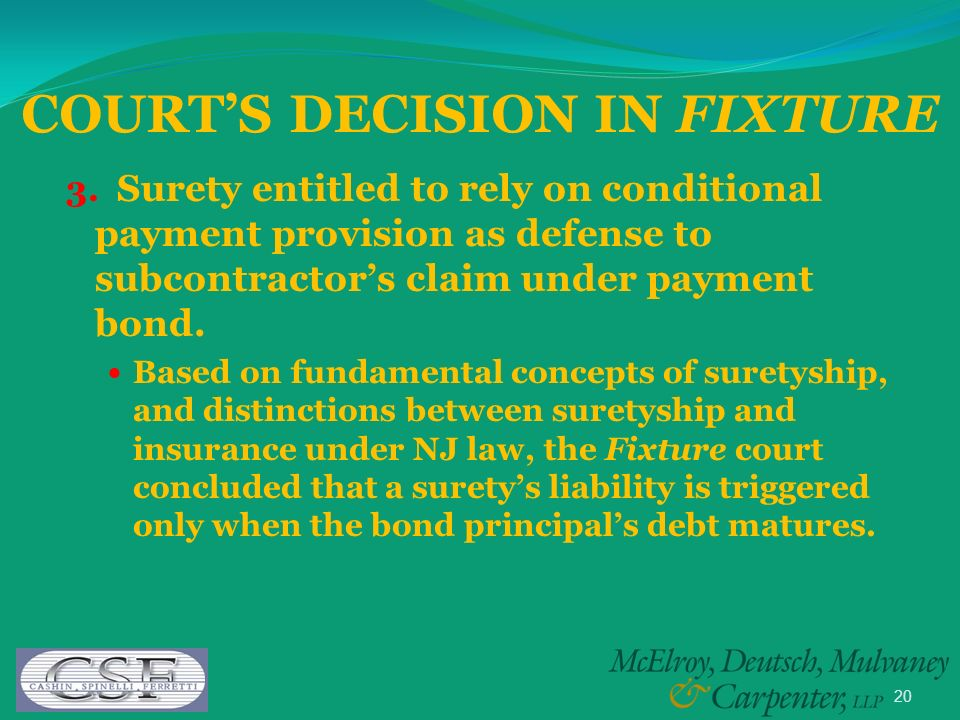 20 3. Surety entitled to rely on conditional payment provision as defense to subcontractors claim under payment bond. Based on fundamental concepts of
