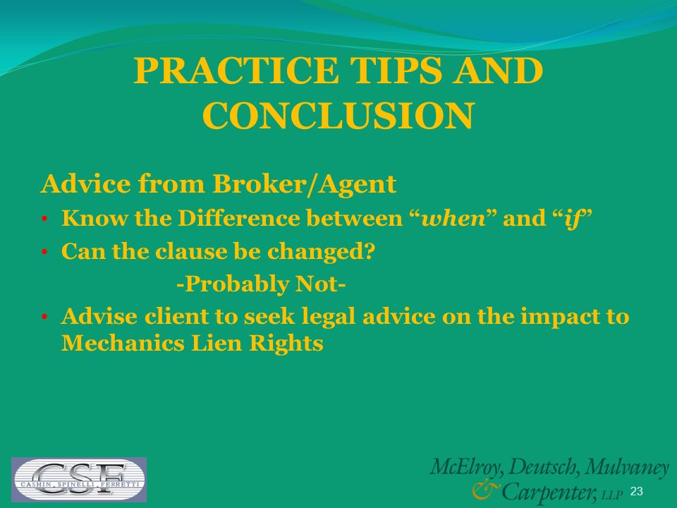 23 Advice from Broker/Agent Know the Difference between when and if Can the clause be changed? -Probably Not- Advise client to seek legal advice on th