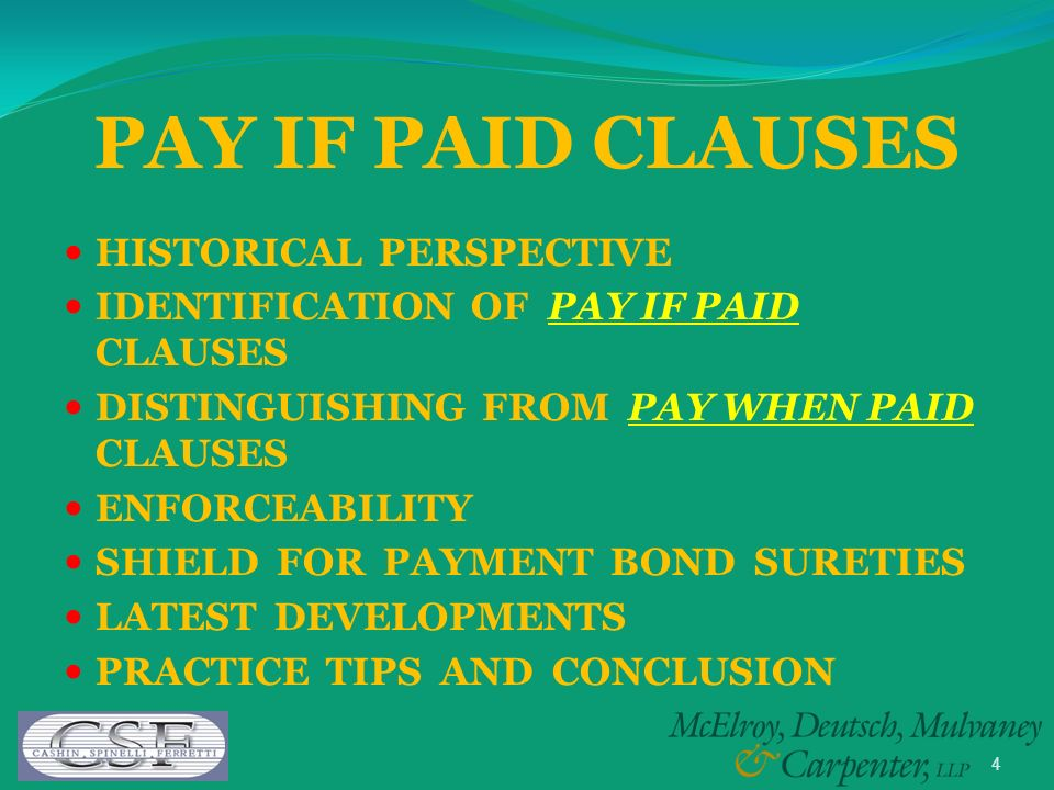 4 PAY IF PAID CLAUSES HISTORICAL PERSPECTIVE IDENTIFICATION OF PAY IF PAID CLAUSES DISTINGUISHING FROM PAY WHEN PAID CLAUSES ENFORCEABILITY SHIELD FOR
