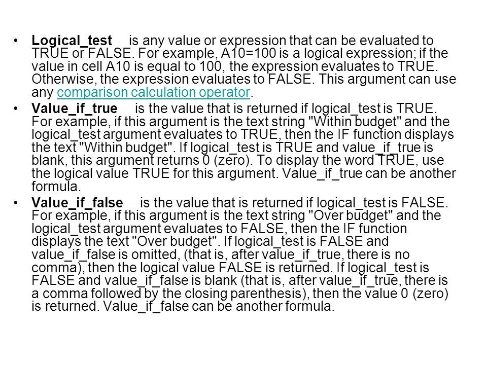 Logical_test is any value or expression that can be evaluated to TRUE or FALSE.