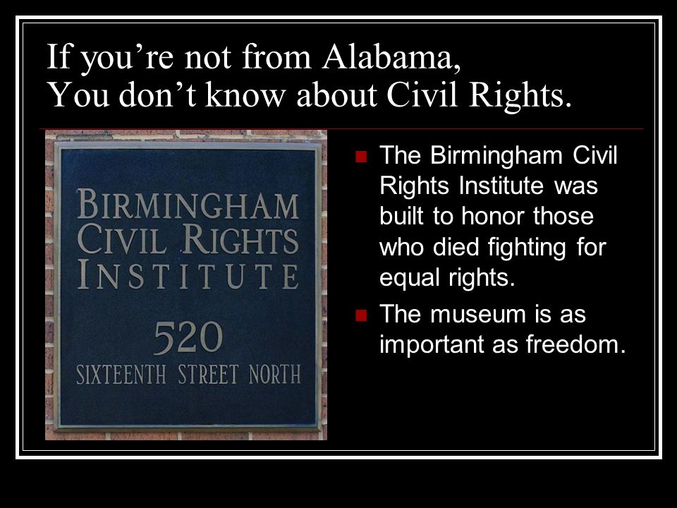 If youre not from Alabama, You dont know about Civil Rights.