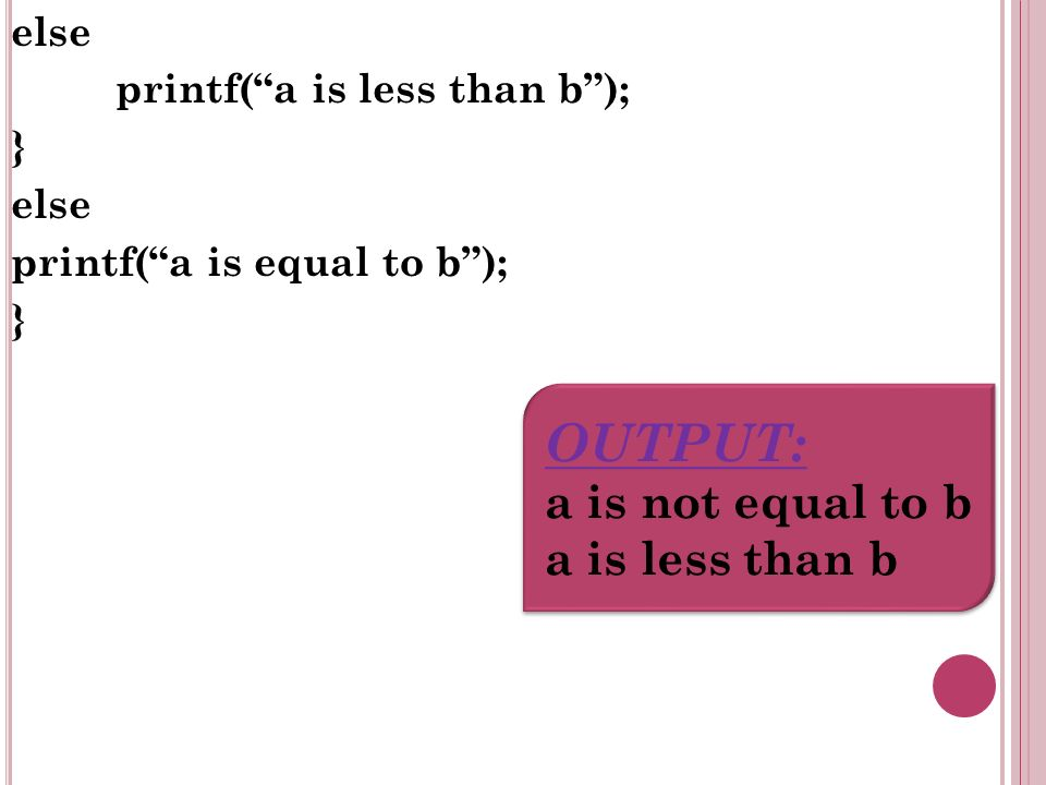 else printf(a is less than b); } else printf(a is equal to b); } OUTPUT: a is not equal to b a is less than b OUTPUT: a is not equal to b a is less than b