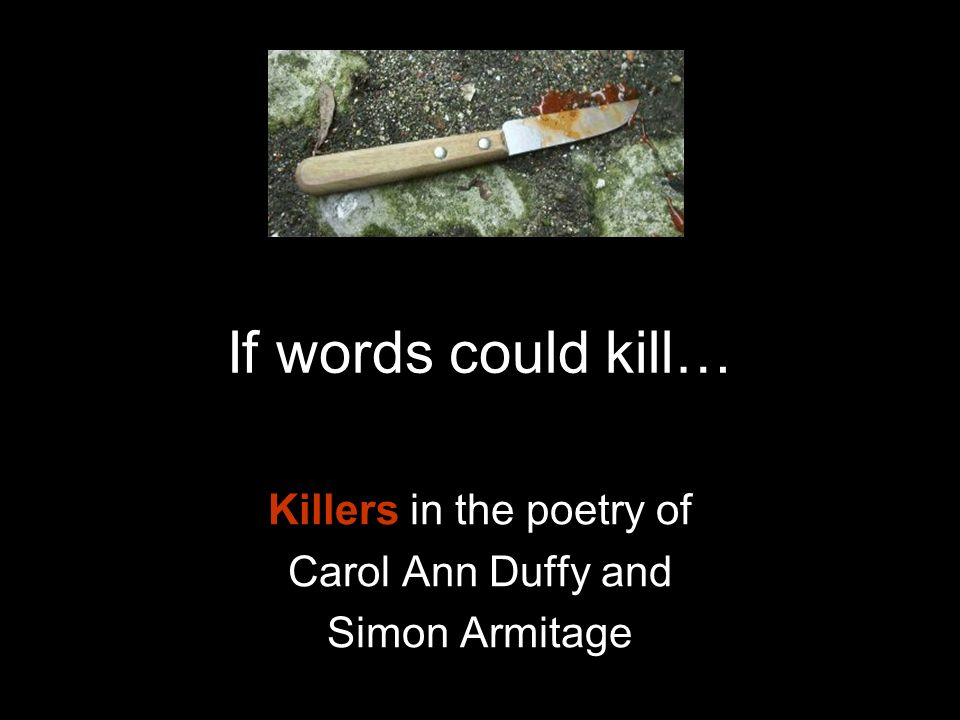 If words could kill… Killers in the poetry of Carol Ann Duffy and Simon Armitage