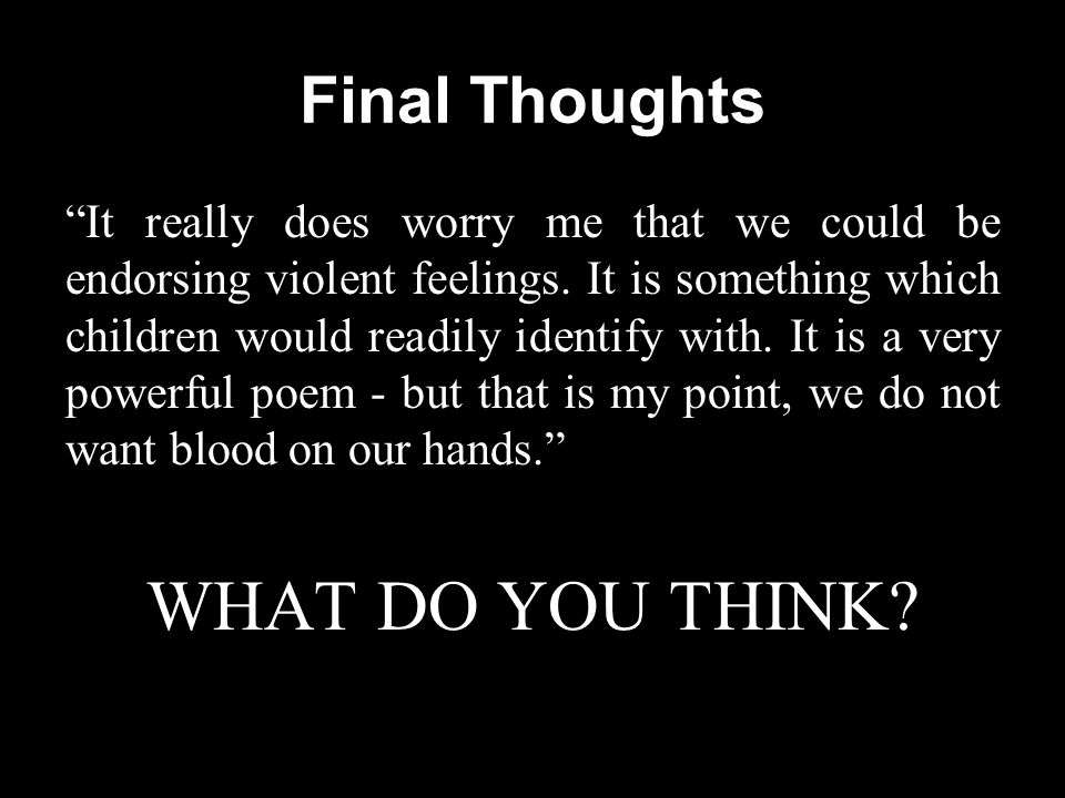 Final Thoughts It really does worry me that we could be endorsing violent feelings. It is something which children would readily identify with. It is