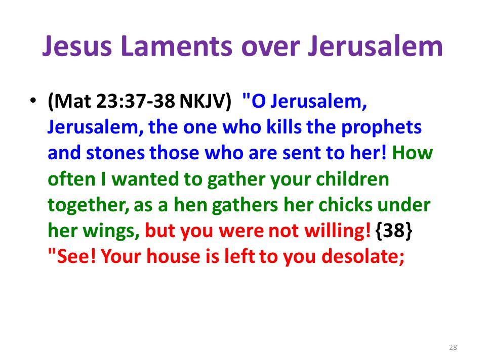 Jesus Laments over Jerusalem (Mat 23:37-38 NKJV)