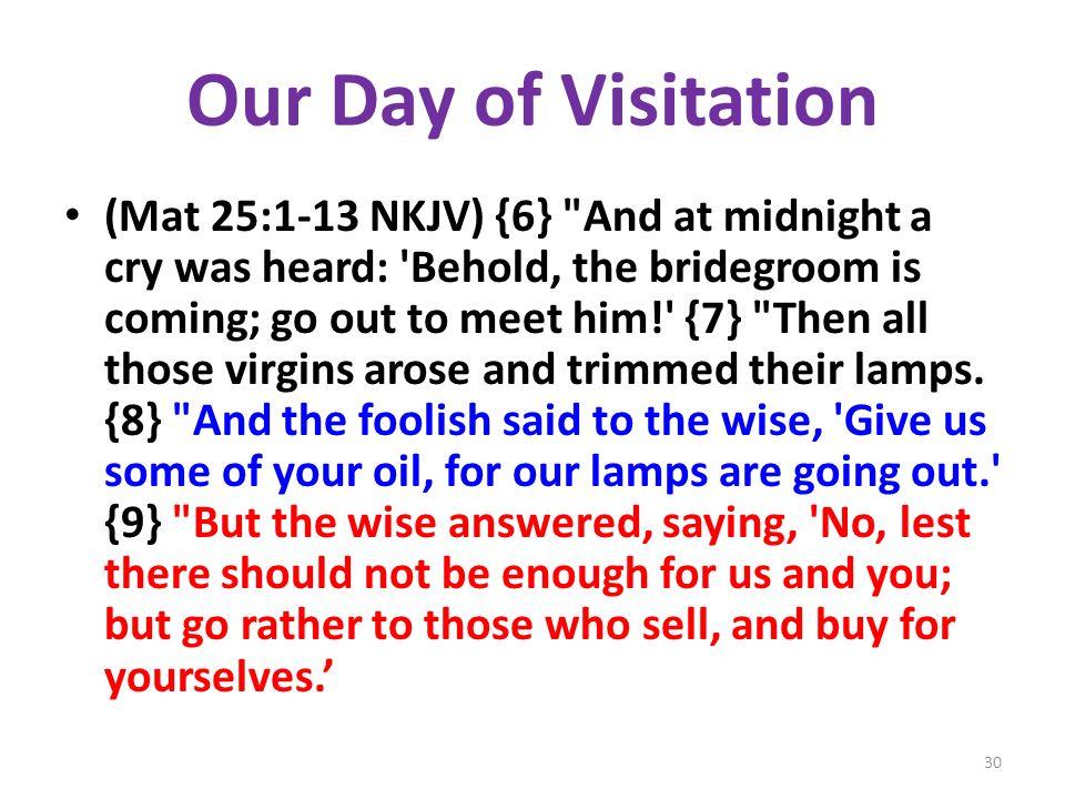 Our Day of Visitation (Mat 25:1-13 NKJV) {6}