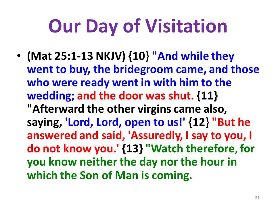 Our Day of Visitation (Mat 25:1-13 NKJV) {10}