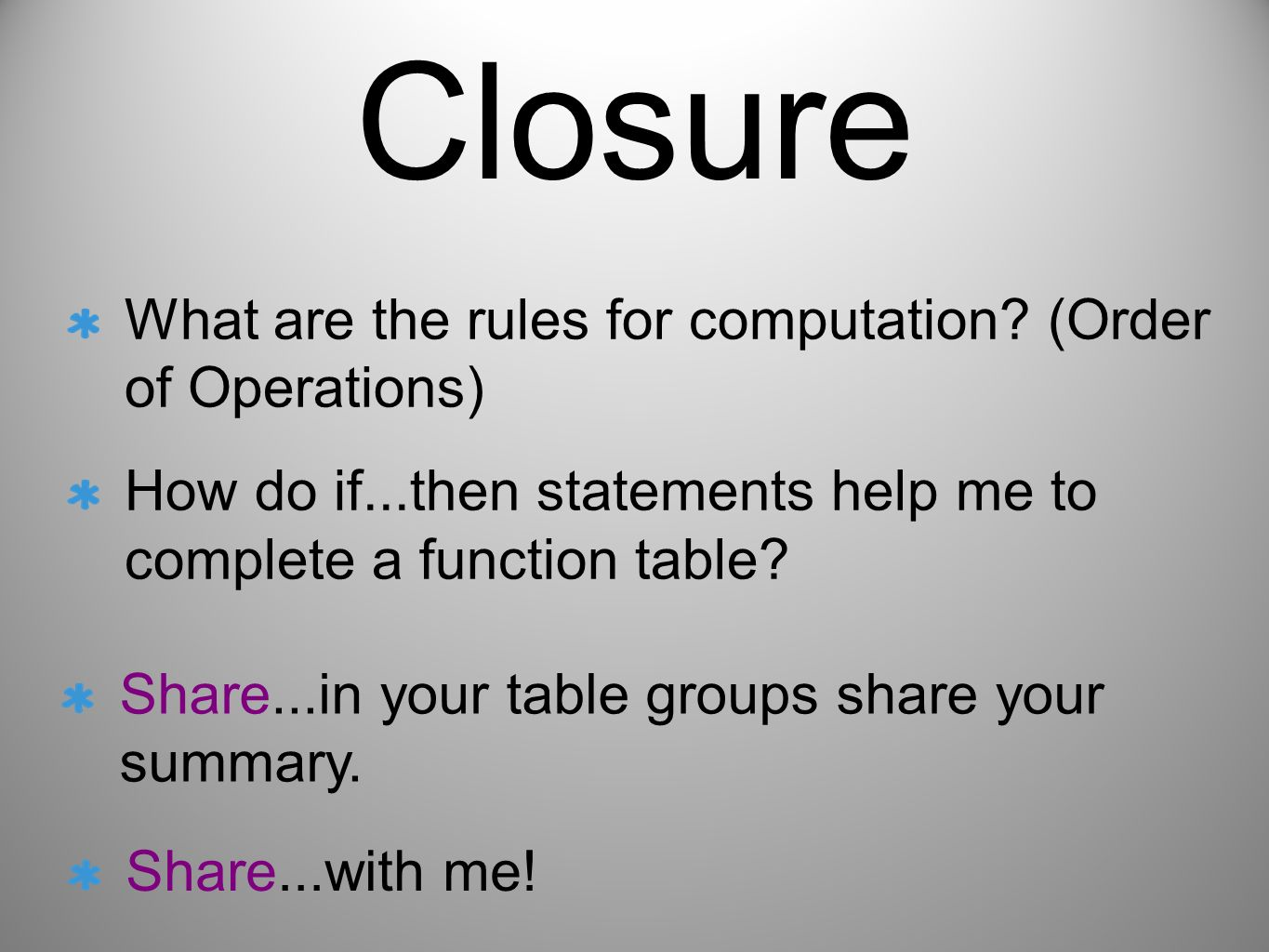 Closure What are the rules for computation? (Order of Operations) How do if...then statements help me to complete a function table? Share...in your ta