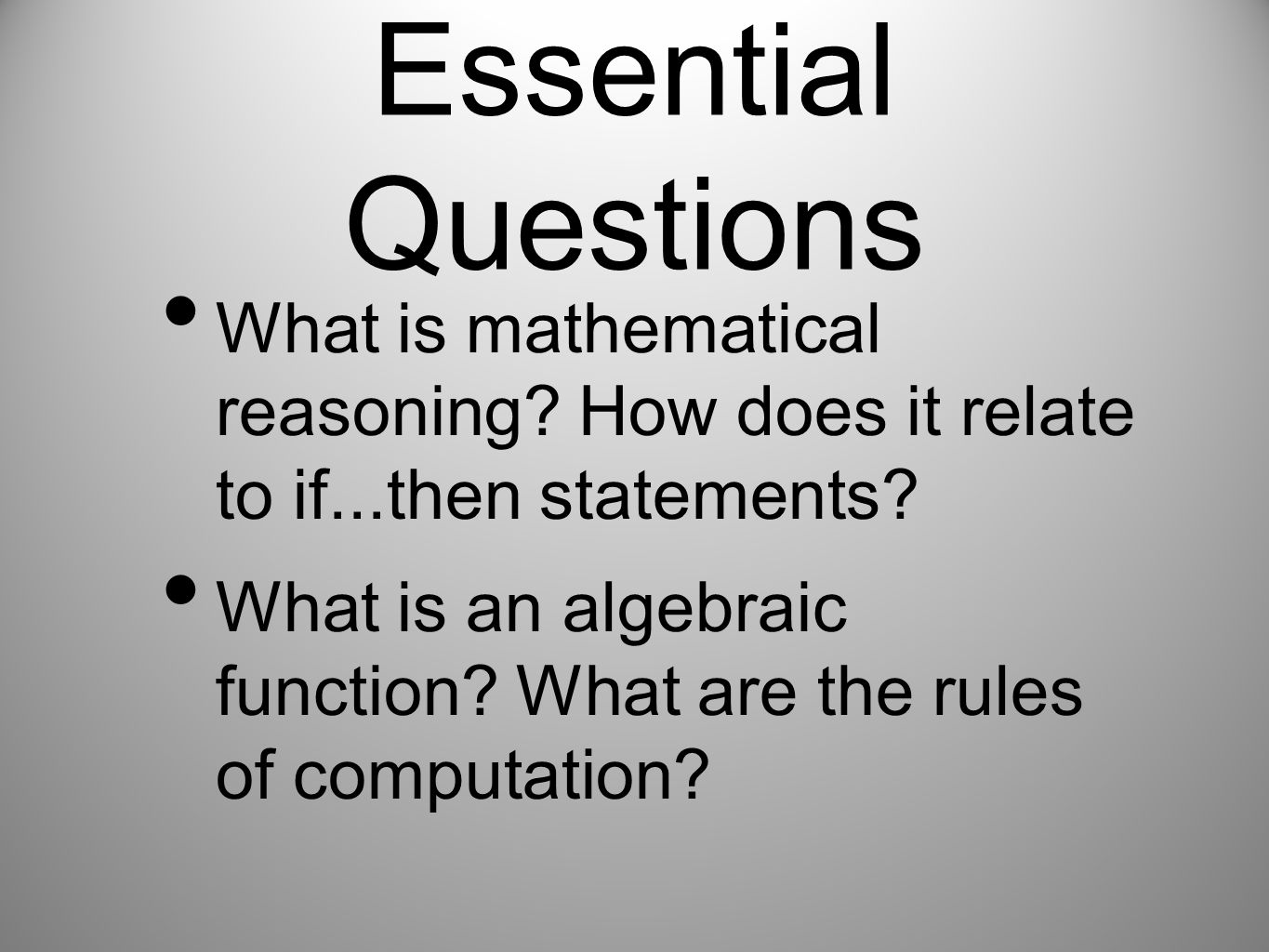 Essential Questions What is mathematical reasoning? How does it relate to if...then statements? What is an algebraic function? What are the rules of c