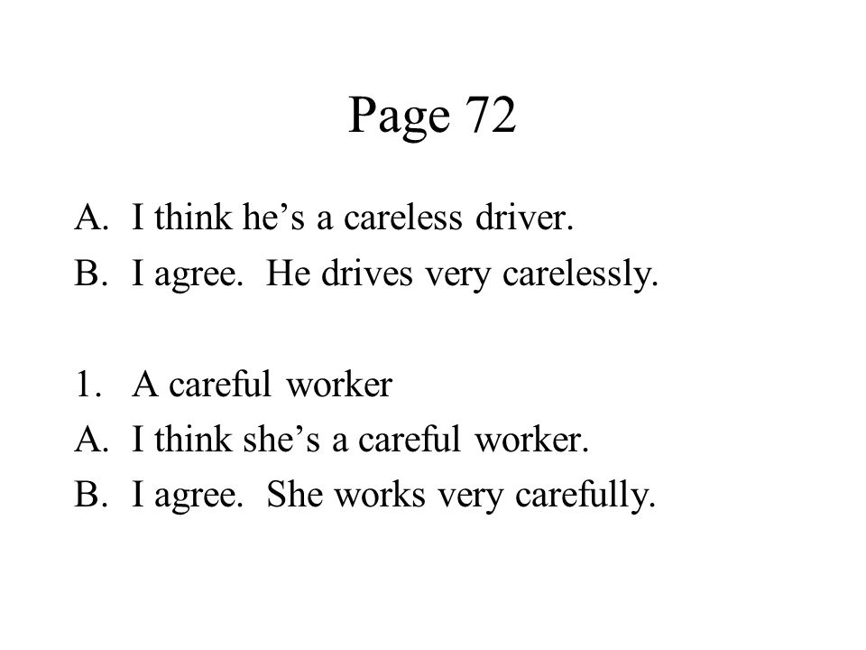 Page 72 A.I think hes a careless driver. B.I agree. He drives very carelessly. 1.A careful worker A.I think shes a careful worker. B.I agree. She work