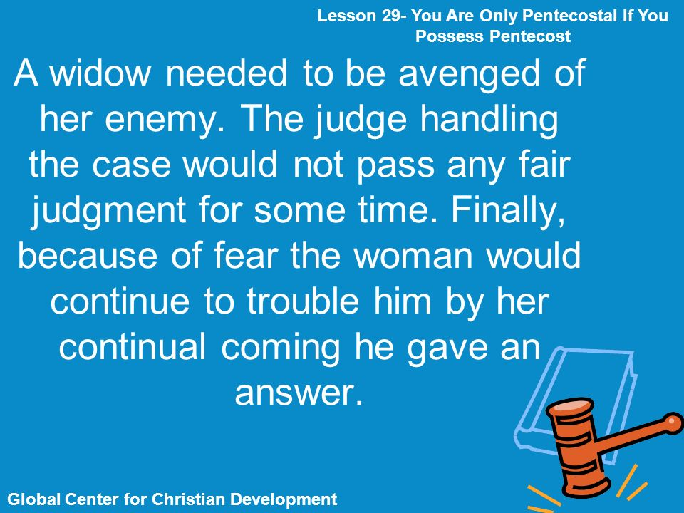 A widow needed to be avenged of her enemy. The judge handling the case would not pass any fair judgment for some time. Finally, because of fear the wo
