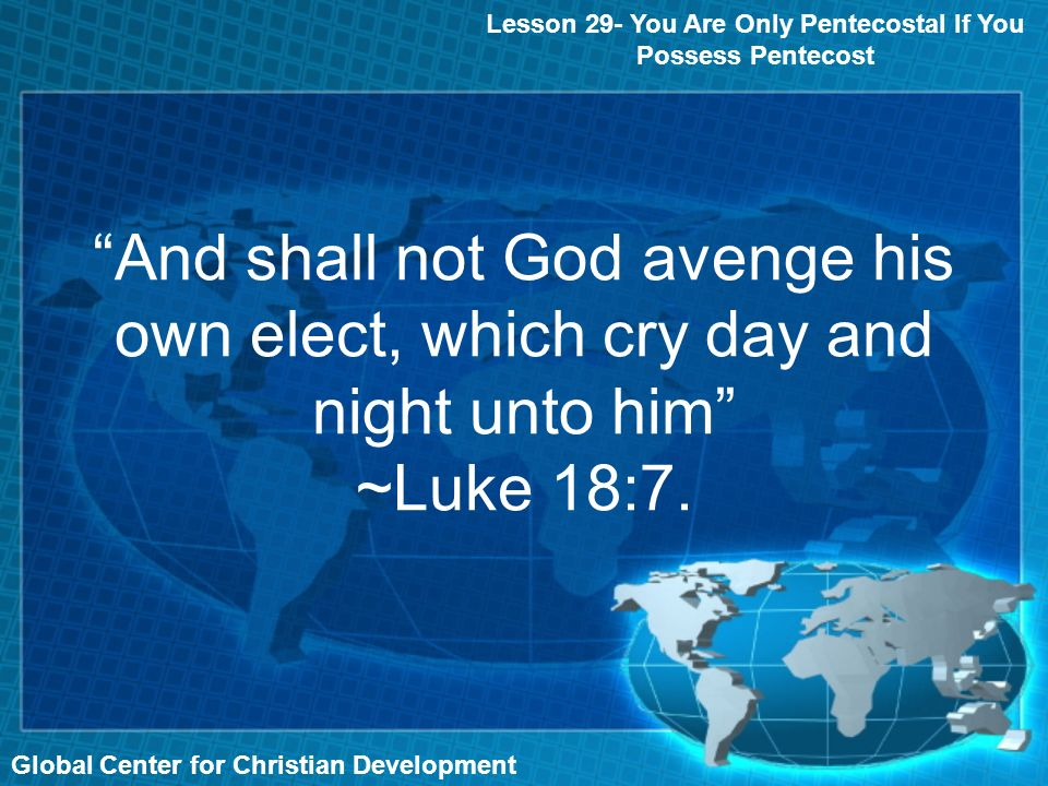 And shall not God avenge his own elect, which cry day and night unto him ~Luke 18:7.