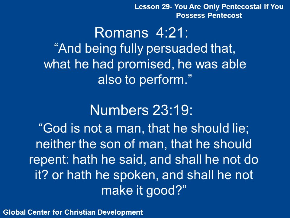 Lesson 29- You Are Only Pentecostal If You Possess Pentecost Global Center for Christian Development Romans 4:21: And being fully persuaded that, what he had promised, he was able also to perform.