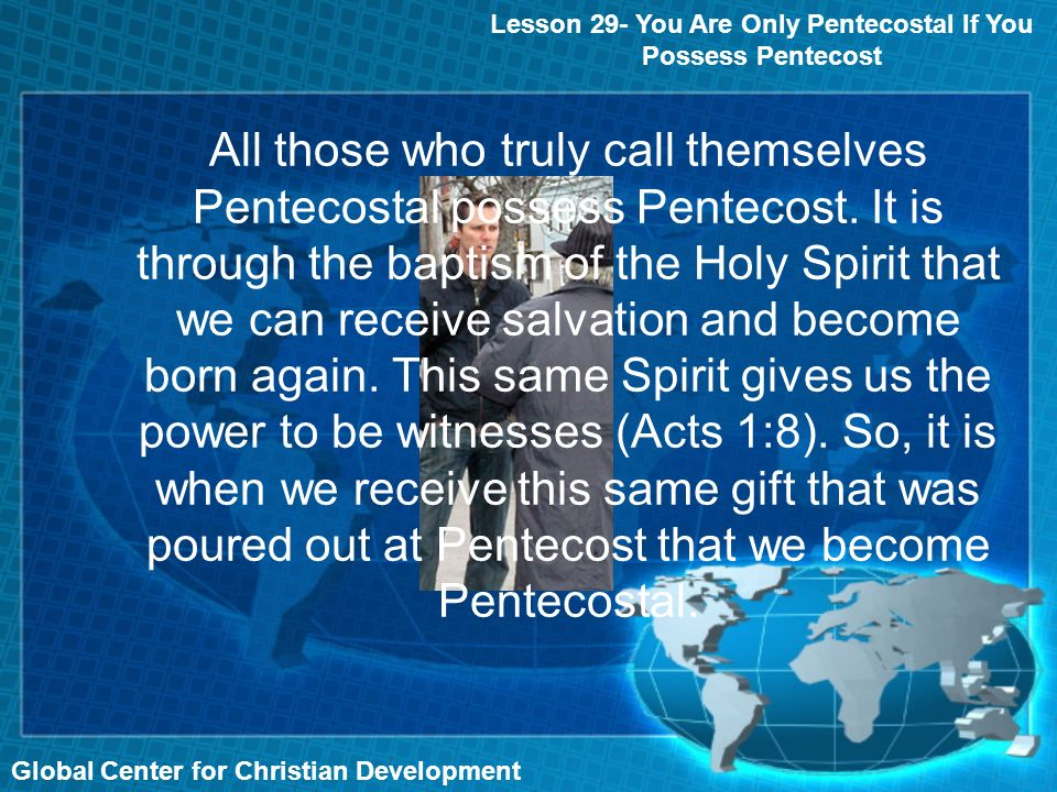 Global Center for Christian Development All those who truly call themselves Pentecostal possess Pentecost.