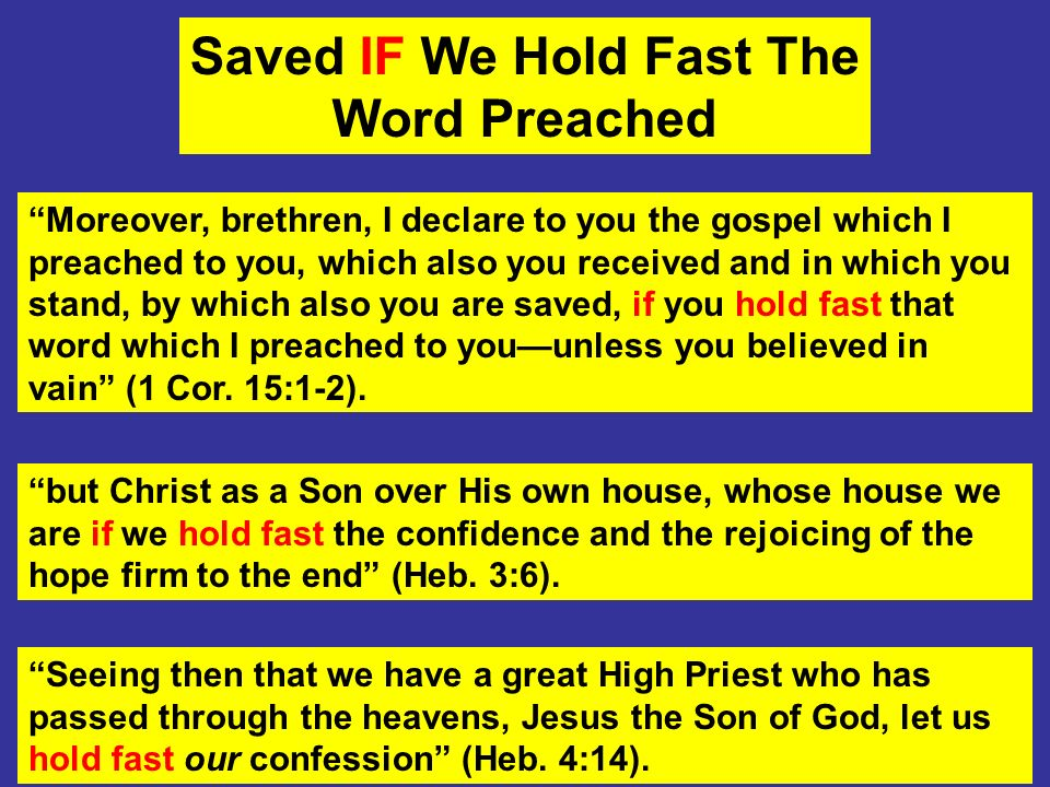 Saved IF We Hold Fast The Word Preached Moreover, brethren, I declare to you the gospel which I preached to you, which also you received and in which